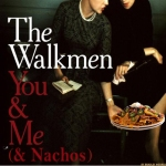 The Walkmen –  You & Me & Nachos