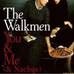 The Walkmen -  You & Me & Nachos